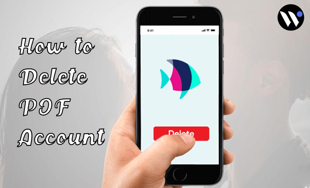 How to Delete POF Account | Delete Plenty of Fish Account | Blog.waredot