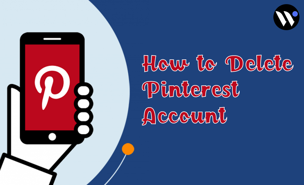 7 Easy Steps: How to Delete Pinterest Account Permanently   blog.waredot